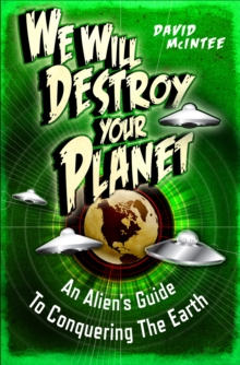 We Will Destroy Your Planet : An Alien s Guide to Conquering the Earth, EPUB eBook
