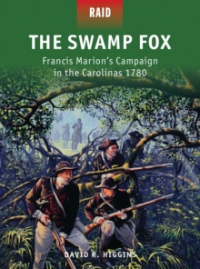 The Swamp Fox : Francis Marion s Campaign in the Carolinas 1780, PDF eBook