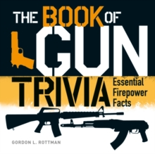 The Book of Gun Trivia : Essential Firepower Facts, Hardback Book