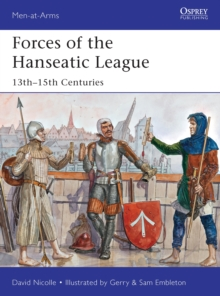 Forces of the Hanseatic League : 13th-15th Centuries, Paperback / softback Book
