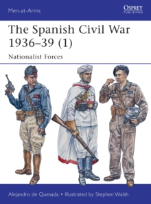 The Spanish Civil War 1936-39 (1) : Nationalist Forces, Paperback / softback Book