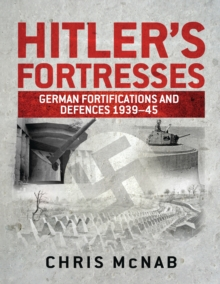 Hitler's Fortresses : German Fortifications and Defences 1939-45, Hardback Book