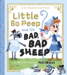 Little Bo Peep and Her Bad, Bad Sheep : A Mother Goose Hullabaloo, Paperback / softback Book