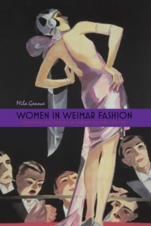Women in Weimar Fashion : Discourses and Displays in German Culture, 1918-1933, EPUB eBook