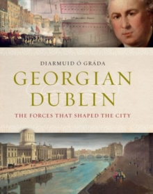 Georgian Dublin : The Forces That Shaped the City, Hardback Book