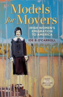 Models for Movers : Irish Women's Emigration to America, Paperback Book