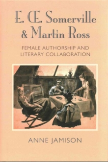 E. OE. Somerville and Martin Ross : Women's Literary Collaborations and Victorian Authorship, Hardback Book