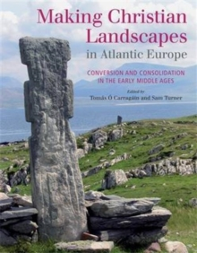 Making Christian Landscapes in Atlantic Europe : Conversion and Consolidation in the Early Middle Ages, Hardback Book