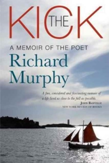 The Kick : A Memoir of the Poet Richard Murphy, Hardback Book