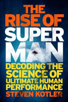 The Rise of Superman : Decoding the Science of Ultimate Human Performance, EPUB eBook