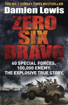 Zero Six Bravo : 60 Special Forces. 100,000 Enemy. The Explosive True Story, Paperback / softback Book