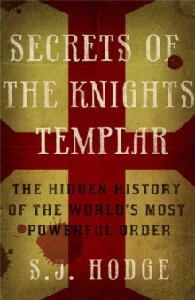Secrets of the Knights Templar : The Hidden History of the World's Most Powerful Order, Paperback / softback Book