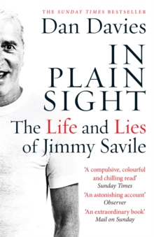 In Plain Sight : The Life and Lies of Jimmy Savile, Paperback / softback Book