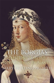The Borgias : History's Most Notorious Dynasty, Paperback / softback Book