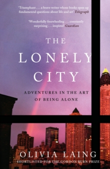 The Lonely City : Adventures in the Art of Being Alone, EPUB eBook