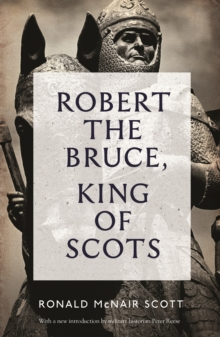 Robert The Bruce: King Of Scots, Paperback / softback Book