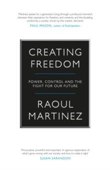 Creating Freedom : Power, Control and the Fight for Our Future, Hardback Book