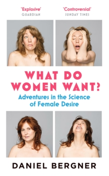 What Do Women Want? : Adventures in the Science of Female Desire, Paperback Book