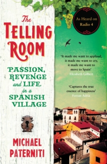 The Telling Room : Passion, Revenge and Life in a Spanish Village, Paperback Book
