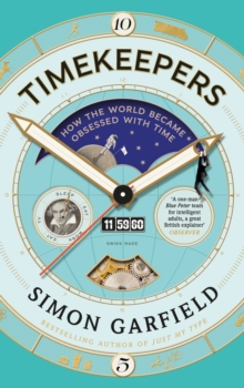 Timekeepers : How the World Became Obsessed with Time, Hardback Book