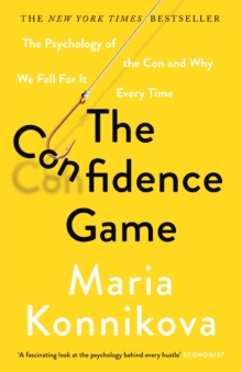 The Confidence Game : The Psychology of the Con and Why We Fall for It Every Time, Paperback / softback Book