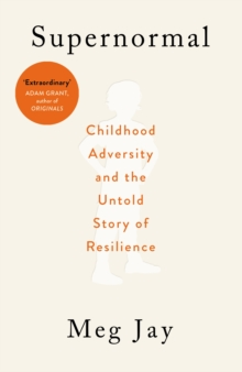 Supernormal : Childhood Adversity and the Untold Story of Resilience, Hardback Book