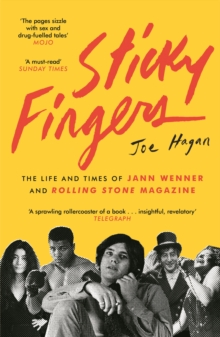 Sticky Fingers : The Life and Times of Jann Wenner and Rolling Stone Magazine, Paperback / softback Book