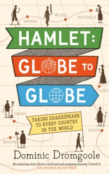 Hamlet: Globe to Globe : Taking Shakespeare to Every Country in the World, Hardback Book