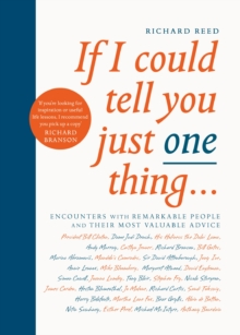If I Could Tell You Just One Thing... : Encounters with Remarkable People and Their Most Valuable Advice, Paperback / softback Book