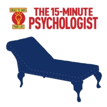 The 15-Minute Psychologist : Ideas to Save Your Life, Paperback Book