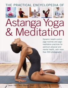 The Practial Encyclopedia of Astanga Yoga & Meditation : Dynamic Breath-Control Yoga Routines and Yogic Meditation Practices for Optimum Physical and Mental Health, with More Than 900 Photographs, Paperback Book