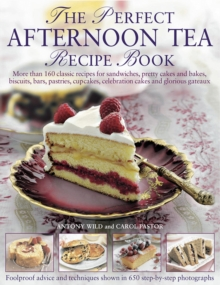 The Perfect Afternoon Tea Recipe Book : More Than 160 Classic Recipes for Sandwiches, Pretty Cakes and Bakes, Biscuits, Bars, Pastries, Cupcakes, Celebration Cakes and Glorious Gateaux, Paperback Book