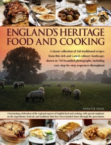 England's Heritage Food and Cooking : A Classic Collection of 160 Traditional Recipes from This Rich and Varied Culinary Landscape, Shown in 750 Beautiful Photographs, Paperback / softback Book