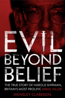 Evil Beyond Belief - How and Why Dr Harold Shipman Murdered 357 People, EPUB eBook