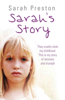 Sarah's Story : They Cruelly Stole My Childhood. Here is My Story of Recovery and Triumph, Paperback Book