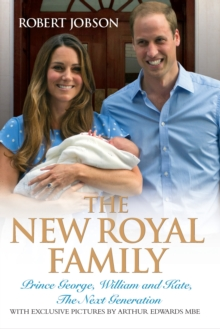 The New Royal Family : Prince George, William and Kate, the Next Generation, Hardback Book