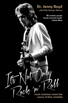 It's Not Only Rock 'n' Roll : Iconic Musicians Reveal the Source of Their Creativity., Paperback / softback Book