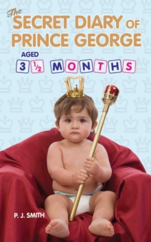 The Secret Diary of Prince George : Ages 3 1/2 Months, Paperback / softback Book