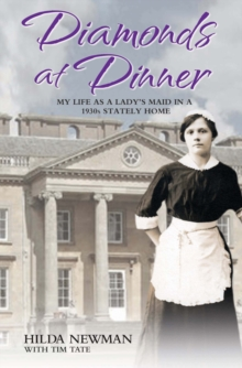 Diamonds At Dinner : My Life as a Lady's Maid in a 1930s Stately Home., Paperback Book