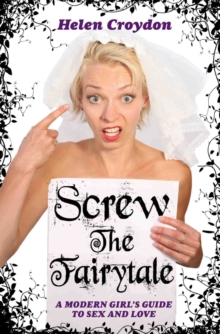Screw the Fairytale : A Modern Girl's Guide to Sex and Love, Paperback Book