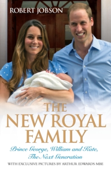 The New Royal Family : Prince George, William and Kate: the Next Generation, Paperback Book