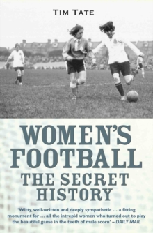 Girls With Balls : The Secret History of Women's Football, Paperback / softback Book