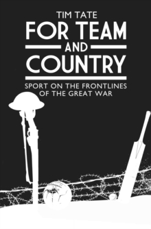 For Team and Country : Sport on the Frontlines of the Great War, Hardback Book