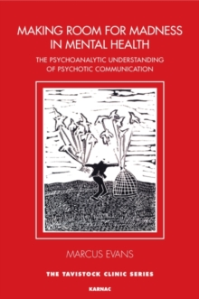 Making Room for Madness in Mental Health : The Psychoanalytic Understanding of Psychotic Communication, Paperback / softback Book