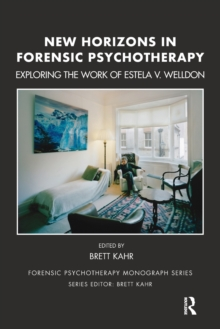 New Horizons in Forensic Psychotherapy : Exploring the Work of Estela V. Welldon, Paperback / softback Book