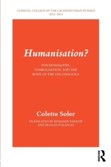Humanisation? : Psychoanalysis, Symbolisation, and the Body of the Unconscious, Paperback / softback Book