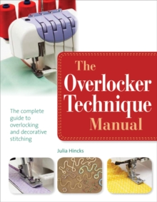The Overlocker Technique Manual : The Complete Guide to Serging and Decorative Stitching, Paperback Book
