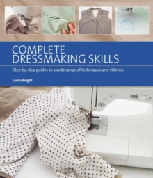 Complete Dressmaking Skills : Step-By-Step Guides to a Wide Range of Techniques and Stitches, Paperback / softback Book