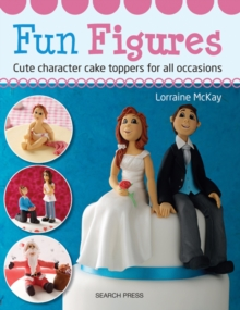 Fun Figures : Cute Character Cake Toppers for All Occasions, Paperback Book