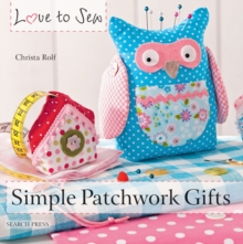 Love to Sew: Simple Patchwork Gifts, Paperback Book